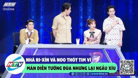 Xem Show CLIP HÀI Nhà Ri-Xìn và Noo thót tim vì màn diễn tưởng đùa nhưng lại ngầu xỉu HD Online.
